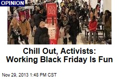 Chill Out, Activists: Working Black Friday Is Fun