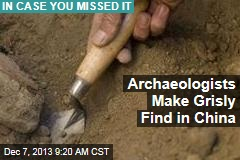 Archaeologists Make Grisly Find in China