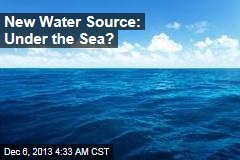 New Water Source: Under the Sea?