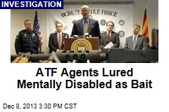 ATF Agents Lured Mentally Disabled as Bait