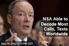 NSA Able to Decode Most Calls, Texts Worldwide