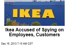 Ikea Accused of Spying on Employees, Customers