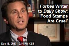 Forbes Writer to Daily Show : 'Food Stamps Are Cruel'