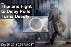 Thailand Fight to Delay Polls Turns Deadly
