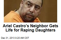 Ariel Castro's Neighbor Gets Life for Raping Daughters