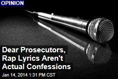Dear Prosecutors, Rap Lyrics Aren't Actual Confessions