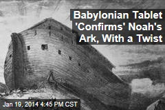 Babylonian Tablet 'Confirms' Noah's Ark, With a Twist
