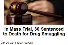 In Mass Trial, 30 Sentenced to Death for Drug Smuggling