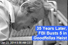 35 Years Later, FBI Busts 5 in Goodfellas Heist