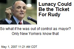 Lunacy Could Be the Ticket For Rudy