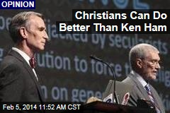 Christians Can Do Better Than Ken Ham