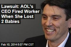 Lawsuit: AOL's CEO Fired Worker When She Lost 2 Babies