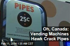 New to Vending Machines: Crack Pipes