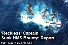 HMS Bounty Sinking Blamed on 'Reckless' Captain