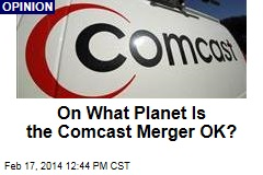 On What Planet Is the Comcast Merger OK?