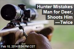 Hunter Mistakes Man for Deer, Shoots Him —Twice