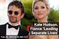Kate Hudson, Fiance 'Leading Separate Lives'