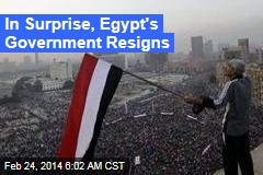 In Surprise, Egypt's Government Resigns