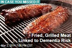 Fried, BBQ'd Meat Linked to Dementia Risk