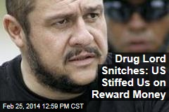 Drug Lord Snitches: US Stiffed Us on Reward Money