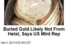 Buried Gold Likely Not From Heist, Says US Mint Rep