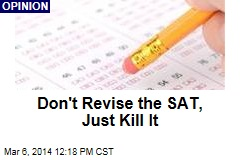 Don't Revise the SAT, Just Kill It