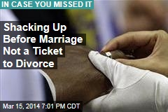 Shacking Up Before Marriage Not a Ticket to Divorce