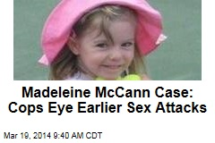 Cops Eye Earlier Sex Attacks in Madeleine McCann Case