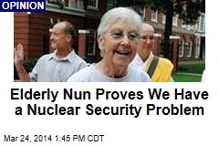Elderly Nun Proves We Have a Nuclear Security Problem
