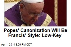 Canonization of 2 Popes Will Be Francis' Style: Low-Key