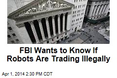 FBI Wants to Know If Robots Are Trading Illegally