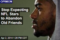 Stop Expecting NFL Stars to Abandon Old Friends