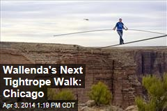 Wallenda's Next Tightrope Walk: Chicago