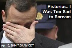 Pistorius: I Was Too Sad to Scream