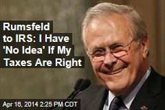 Rumsfeld to IRS: I Have 'No Idea' If My Taxes Are Right