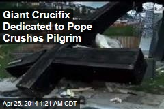 Giant Crucifix Dedicated to Pope Crushes Pilgrim