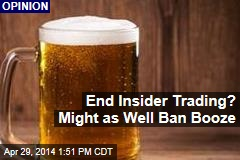 End Insider Trading? Might as Well Ban Booze