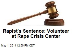 Rapist's Sentence: Volunteer at Rape Crisis Center