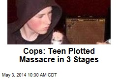 Cops: Teen Plotted Massacre in 3 Stages