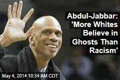 Abdul-Jabbar: 'More Whites Believe in Ghosts Than Racism'