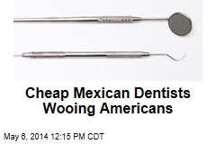 Cheap Mexican Dentists Wooing Americans