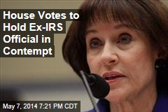 House Votes to Hold Ex-IRS Official in Contempt