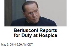 Berlusconi Reports for Duty at Hospice