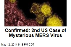 Confirmed: 2nd US Case of Mysterious MERS Virus