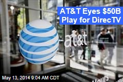 AT&T Eyes $50B Play for DirecTV