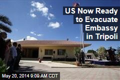 US Now Ready to Evacuate Embassy in Tripoli