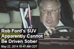 Rob Ford's SUV Apparently Cannot Be Driven Sober