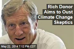 Rich Donor Aims to Oust Climate Change Skeptics