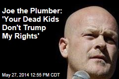 Joe the Plumber: 'Your Dead Kids Don't Trump My Rights'