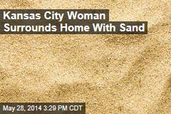 Kansas City Woman Surrounds Home With Sand